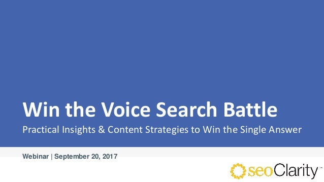 Win the Voice Search Battle Practical Insights & Content Strategies to Win the Single Answer Webinar | September 20, 2017