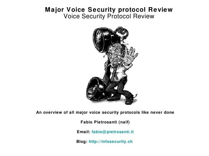 <ul><li>Major Voice Security protocol Review </li></ul><ul><li>Voice Security Protocol Review </li></ul>An overview of all...