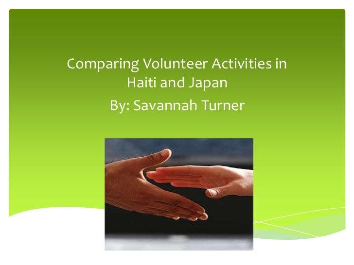 Comparing Volunteer Activities in Haiti and Japan<br />By: Savannah Turner<br />