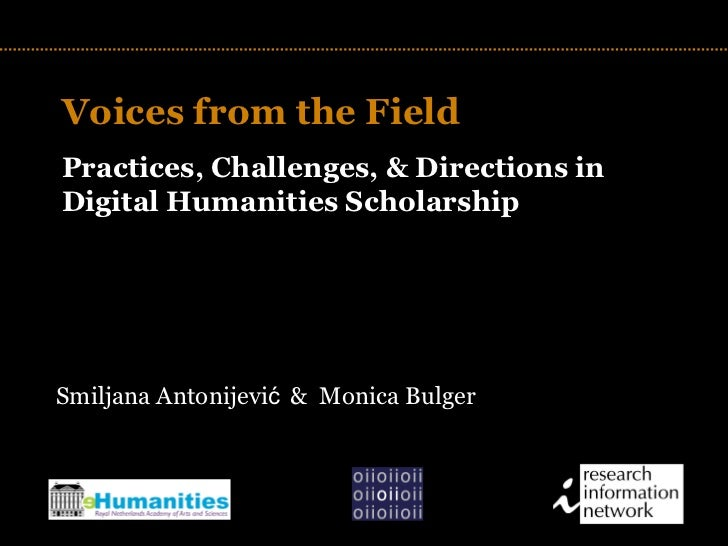 TITLE Voices from the Field Practices, Challenges, & Directions in Digital Humanities Scholarship Smiljana Antonijevi ć   ...