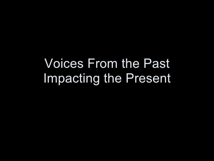 Voices From the Past Impacting the Present