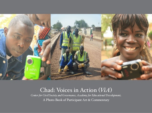 Chad: Voices in Action (ViA) Center for Civil Society and Governance, Academy for Educational Development A Photo Book of ...