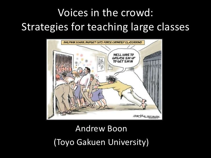 Voices in the crowd:Strategies for teaching large classes            Andrew Boon       (Toyo Gakuen University)