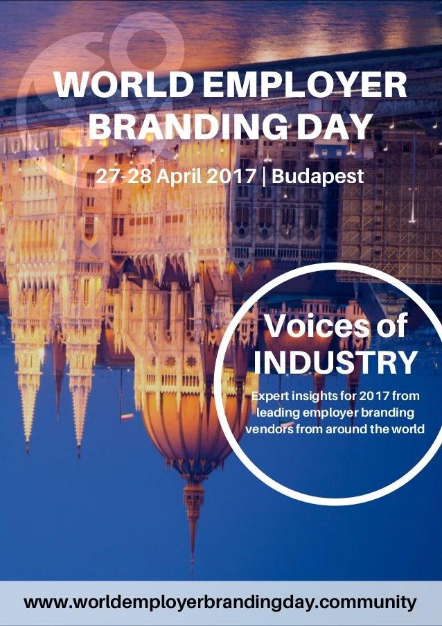 WORLDEMPLOYER BRANDINGDAY 27-28April2017| Budapest www.worldemployerbrandingday.community Voicesof INDUSTRY Expertinsights...