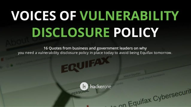 VOICES OF VULNERABILITY DISCLOSURE POLICY you need a vulnerability disclosure policy in place today to avoid being Equifax...