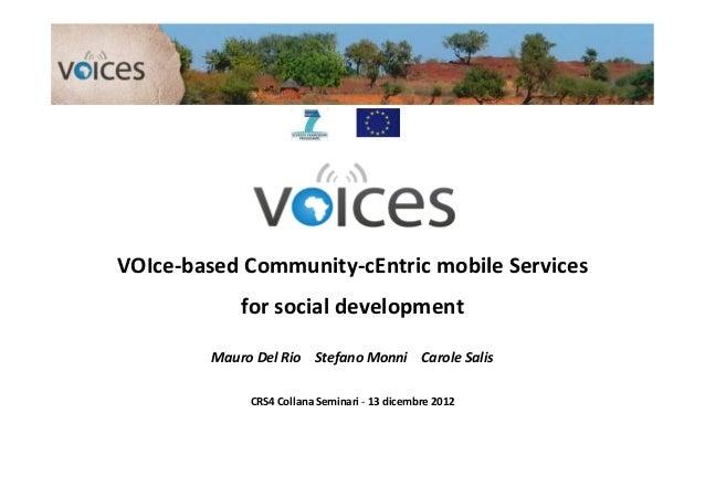 VOIce-based Community-cEntric mobile Services             for social development         Mauro Del Rio Stefano Monni Carol...