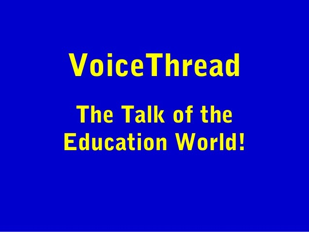 VoiceThread The Talk of the Education World!