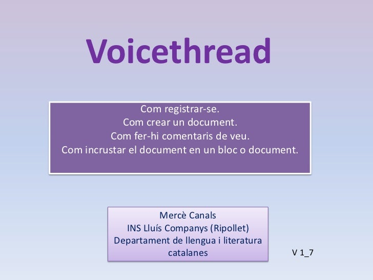 Voicethread                 Com registrar-se.            Com crear un document.         Com fer-hi comentaris de veu.Com i...