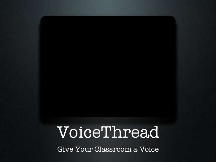 VoiceThread Give Your Classroom a Voice