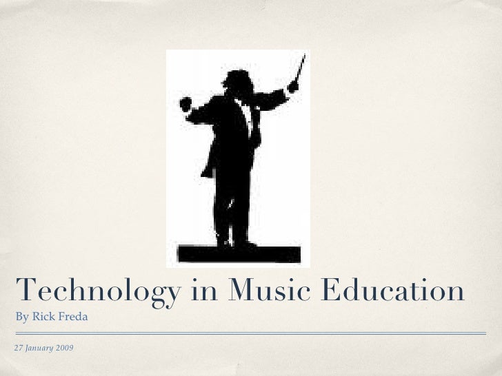 Technology in Music Education <ul><li>By Rick Freda </li></ul>27 January 2009