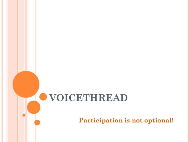 VOICETHREAD    Participation is not optional!