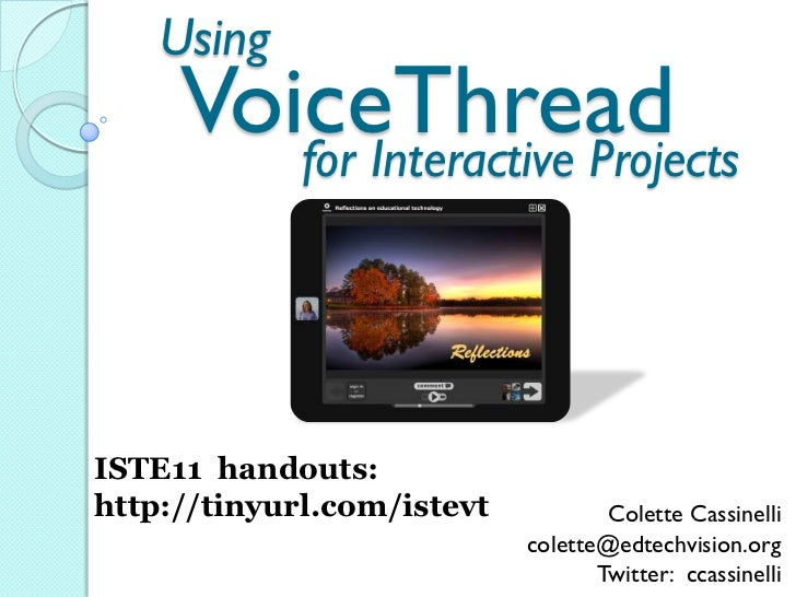 Using     VoiceThread        for Interactive ProjectsISTE11 handouts:http://tinyurl.com/istevt           Colette Cassinell...