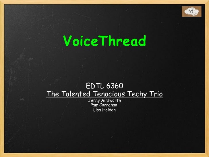 VoiceThread EDTL 6360 The Talented Tenacious Techy Trio Jenny Ainsworth Pam Carnahan  Lisa Holden