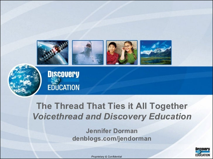 The Thread That Ties it All Together  Voicethread and Discovery Education Jennifer Dorman denblogs.com/jendorman