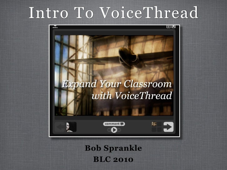 Intro To VoiceThread           Bob Sprankle        BLC 2010