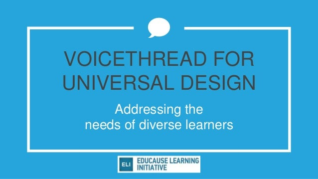VOICETHREAD FOR UNIVERSAL DESIGN Addressing the needs of diverse learners