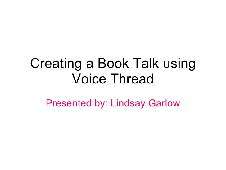 Creating a Book Talk using Voice Thread Presented by: Lindsay Garlow
