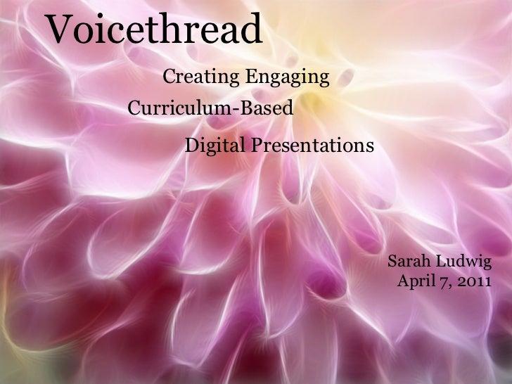 Voicethread       Creating Engaging    Curriculum-Based         Digital Presentations                                 Sara...
