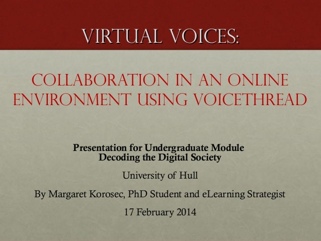 Virtual Voices: Collaboration in an online environment using VoiceThread Presentation for Undergraduate Module Decoding th...