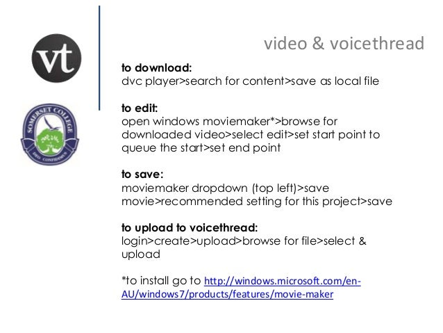 video & voicethread to download: dvc player>search for content>save as local file to edit: open windows moviemaker*>browse...