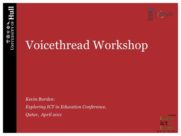 Voicethread WorkshopKevin Burden:Exploring ICT in Education Conference,Qatar, April 2011