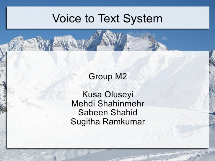 Voice to Text System Group M2 Kusa Oluseyi Mehdi Shahinmehr Sabeen Shahid Sugitha Ramkumar