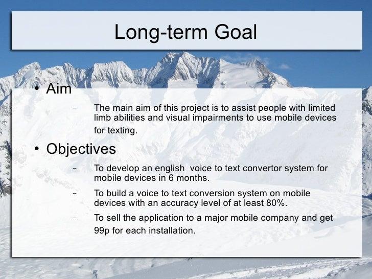 Long-term Goal <ul><li>Aim </li></ul><ul><ul><li>The main aim of this project is to assist people with limited limb abilit...