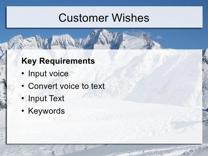 Customer Wishes <ul><li>Key Requirements </li></ul><ul><li>Input voice </li></ul><ul><li>Convert voice to text </li></ul><...