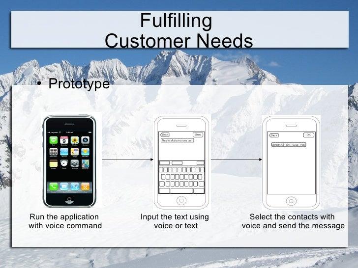 Fulfilling  Customer Needs <ul><li>Prototype </li></ul>Run the application  with voice command Input the text using voice ...