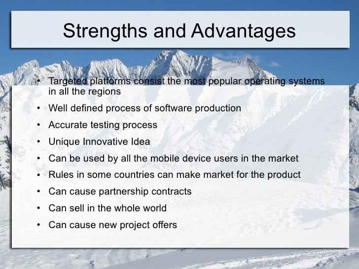 Strengths and Advantages <ul><li>Targeted platforms consist the most popular operating systems in all the regions  </li></...