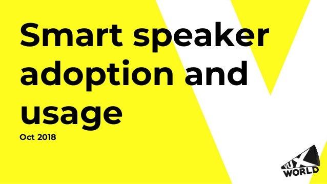 Smart speaker adoption and usageOct 2018