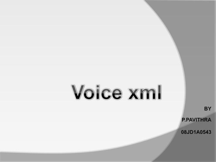 CONTENTS Introduction History Usage Sample Program VoiceXML Inputs Goals of VoiceXML Advantages of VoiceXML Conclu...