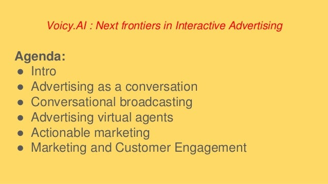 Voicy.AI : Next frontiers in Interactive Advertising Agenda: ● Intro ● Advertising as a conversation ● Conversational broa...