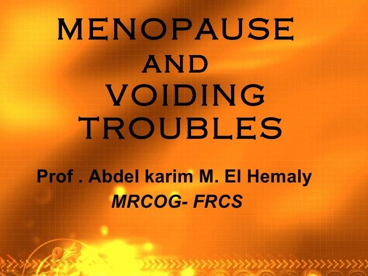 MENOPAUSE  and   VOIDING TROUBLES   Prof . Abdel karim M. El Hemaly  MRCOG- FRCS