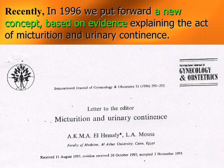 Recently,  In 1996 we put forward  a new concept, based on evidence  explaining the act of micturition and urinary contine...