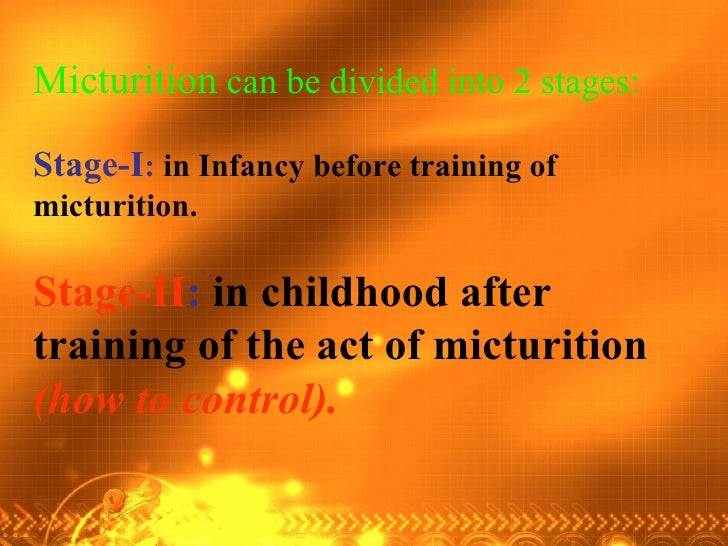 Micturition  can be divided into 2 stages: Stage-I :   in Infancy before training of micturition. Stage-II :   in childhoo...
