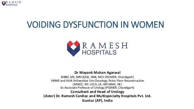 VOIDING DYSFUNCTION IN WOMEN Dr Mayank Mohan Agarwal MBBS, MS, MRCS(Ed), DNB, MCh (PGIMER, Chandigarh) VMMF and IAUA Fel...