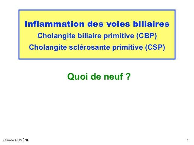 Inflammation des voies biliaires Cholangite biliaire primitive (CBP) Cholangite sclérosante primitive (CSP) Quoi de neuf ?...