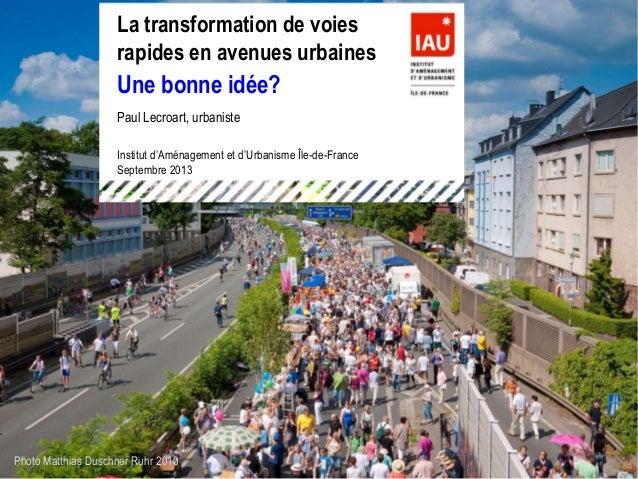 1 La transformation de voies rapides en avenues urbaines Une bonne idée? Paul Lecroart, urbaniste Photo Matthias Duschner ...