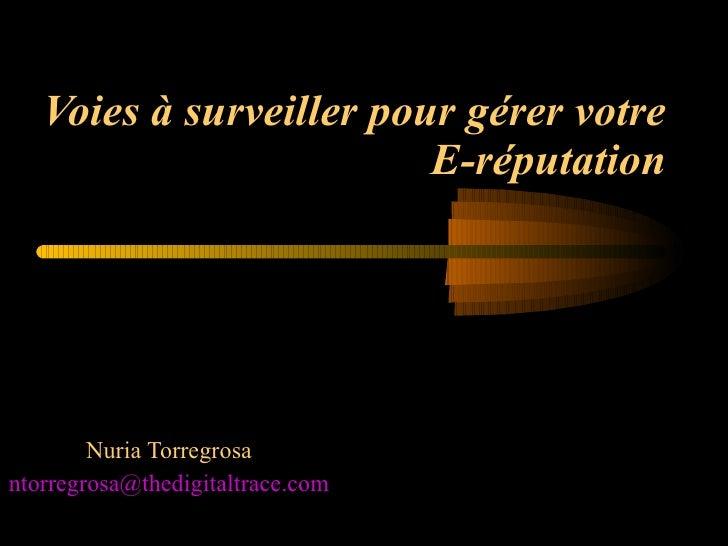Voies à surveiller pour gérer votre E-réputation Nuria Torregrosa [email_address]
