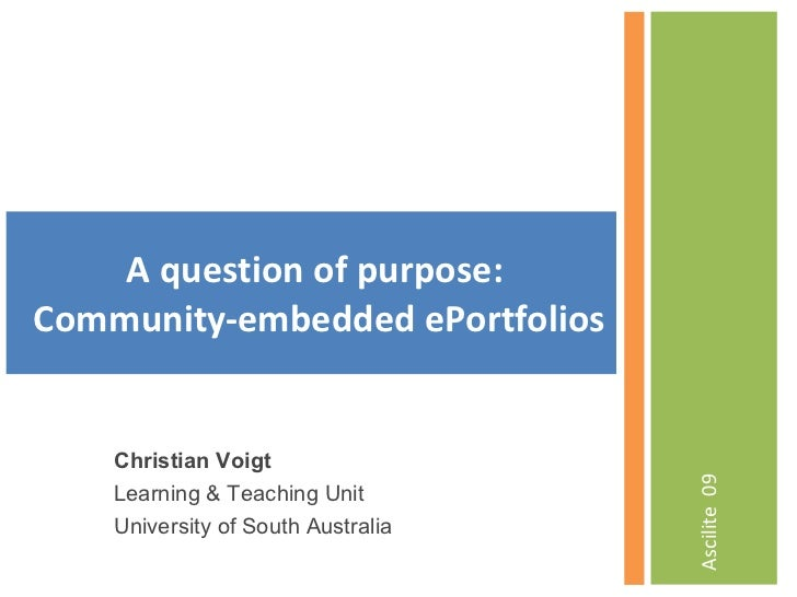 <ul><li>Ascilite  09 </li></ul>A question of purpose:  Community-embedded ePortfolios Christian Voigt Learning & Teaching ...