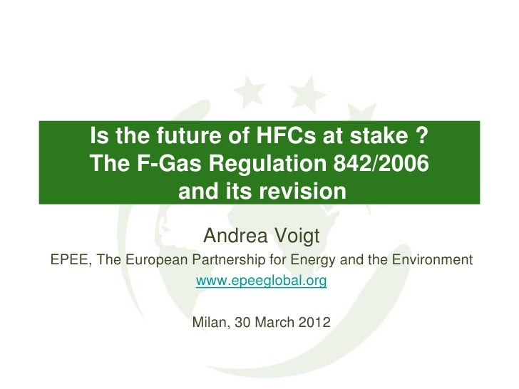 Is the future of HFCs at stake ?     The F-Gas Regulation 842/2006              and its revision                      Andr...