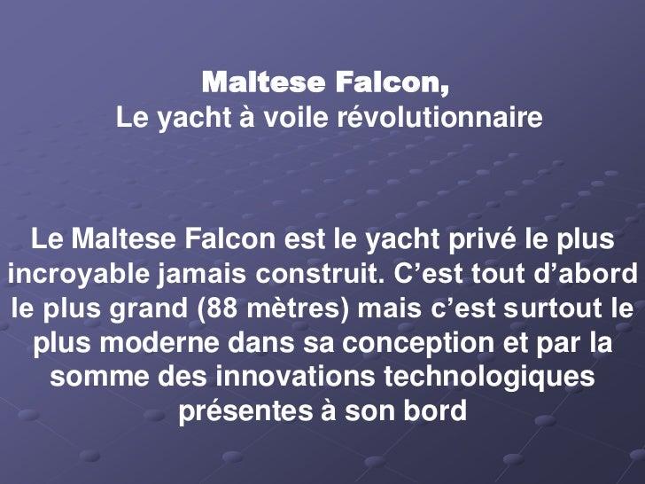 Maltese Falcon,        Le yacht à voile révolutionnaire  Le Maltese Falcon est le yacht privé le plusincroyable jamais con...