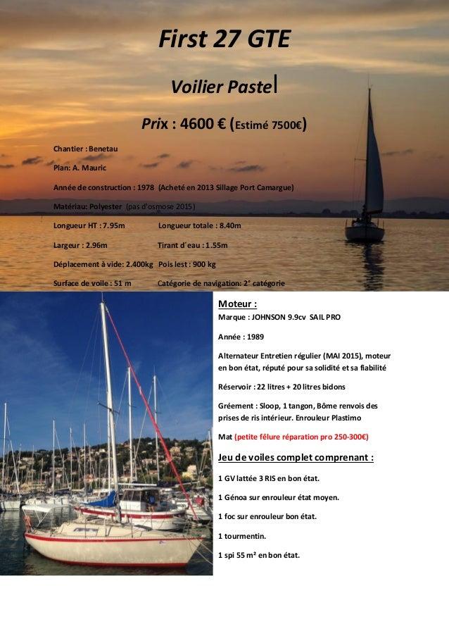 First 27 GTE Voilier Pastel Prix : 4600 € (Estimé 7500€) Chantier : Benetau Plan: A. Mauric Année de construction : 1978 (...