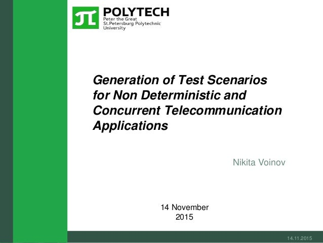 Nikita Voinov Generation of Test Scenarios for Non Deterministic and Concurrent Telecommunication Applications 14.11.2015 ...