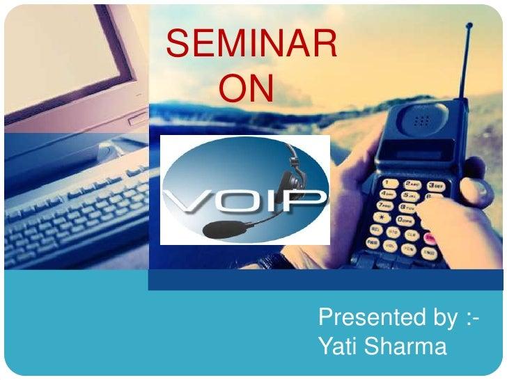 SEMINAR <br />     ON<br />Presented by :-<br />Yati Sharma<br />