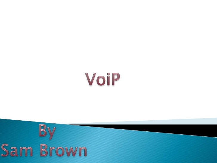 VoiP<br />By<br />Sam Brown <br />