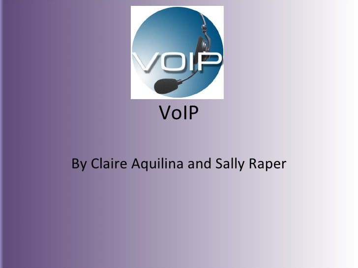 VoIP By Claire Aquilina and Sally Raper