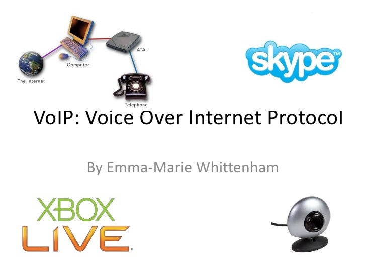 VoIP: Voice Over Internet Protocol<br />By Emma-Marie Whittenham<br />