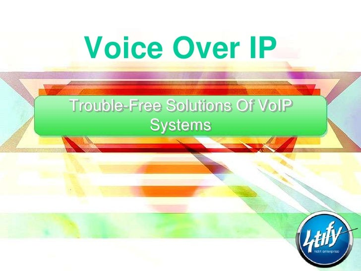 Voice Over IPTrouble-Free Solutions Of VoIP           Systems